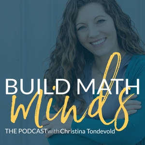 The Build Math Minds Podcast by Christina Tondevold