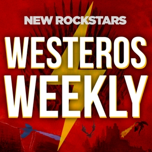 Westeros Weekly: A Game of Thrones Podcast by New Rockstars