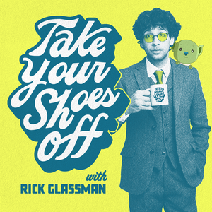 Take Your Shoes Off w/ Rick Glassman by Rick Glassman