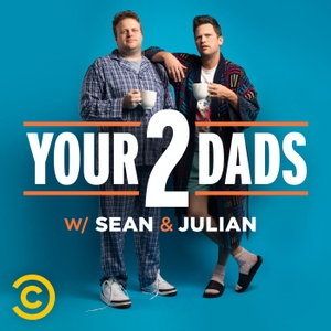 Your 2 Dads w/ Sean & Julian by Comedy Central