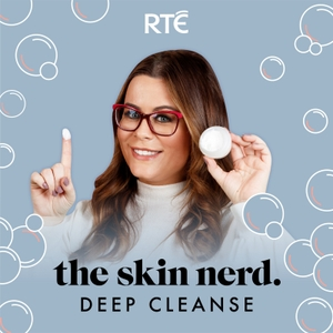 Deep Cleanse - The Skin Nerd by RTÉ:Ireland