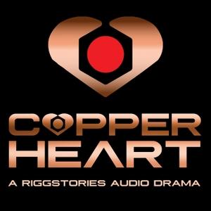 COPPERHEART: A RiggStories Audio Drama by Michael J Rigg, RiggStories.com
