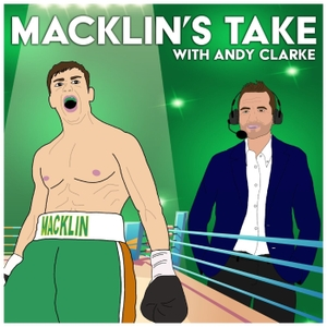 Macklin's Take - Boxing Podcast by Andrew Clarke