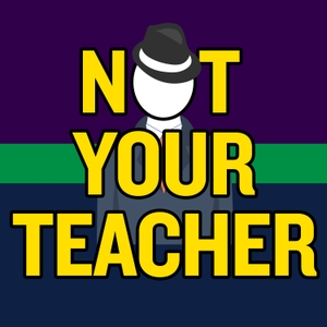 Not Your Teacher Podcast by Not Your Teacher