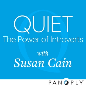 Quiet: The Power of Introverts with Susan Cain by Susan Cain / Panoply / Quiet Revolution