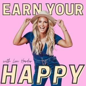 Earn Your Happy Podcast | Motivation | Self-Love | Entrepreneurship | Confidence | Fitness and Life Coaching with Lori Harder by Lori Harder
