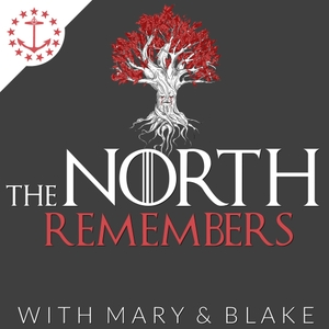 The North Remembers: A Game Of Thrones Podcast by Mary & Blake Media