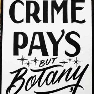 Crime Pays But Botany Doesn't by joeblowe