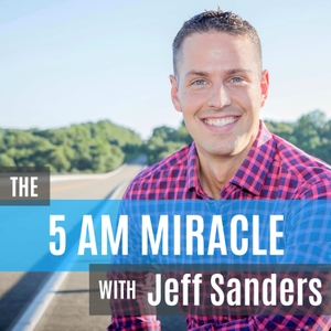 The 5 AM Miracle with Jeff Sanders by Jeff Sanders