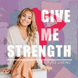Give Me Strength with Alice Liveing by Alice Liveing