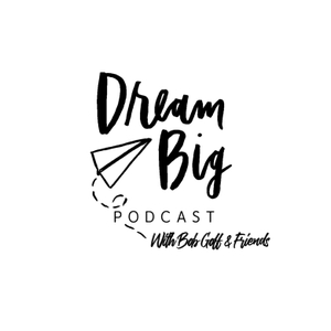 Dream Big Podcast by Bob Goff