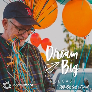 Dream Big Podcast with Bob Goff and Friends by AccessMore