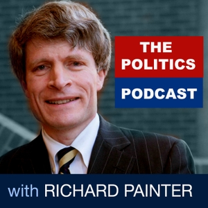 The Politics Podcast with Richard Painter by Richard Painter