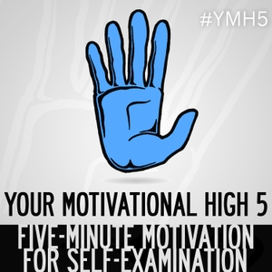 Your Motivational High 5 | Short Inspiration, Motivation, Positivity, Mental Health, Self-Help, Esteem, Improvement, Growth