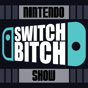 The Nintendo Switch Bitch Podcast by John Jacobsen and Michelle Madison