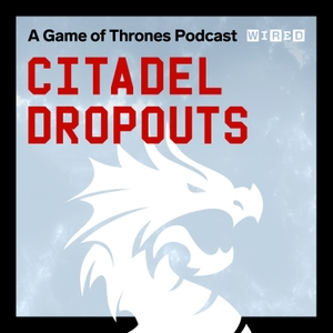 Citadel Dropouts: a Game of Thrones Podcast by Wired