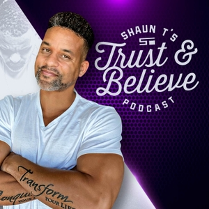 Trust and Believe with Shaun T by Trust and Believe with Shaun T
