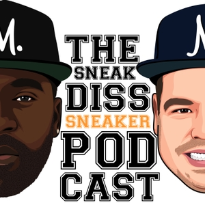 The Sneak Diss Sneaker Podcast by Sneaker Talk - Nike, Jordan, Adidas, Yeezy, Reebok. Release Dates and Discussions.