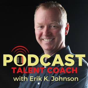 Podcast Talent Coach by Erik K. Johnson