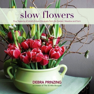 SLOW FLOWERS with Debra Prinzing by Debra Prinzing