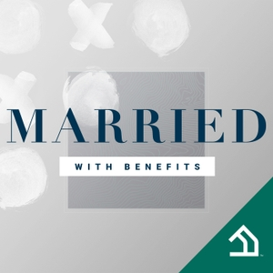 Married With Benefits™ by FamilyLife Podcast Network