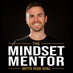The Mindset & Motivation Podcast with Rob Dial by Rob Dial: Motivational Speaker, Author and Coach