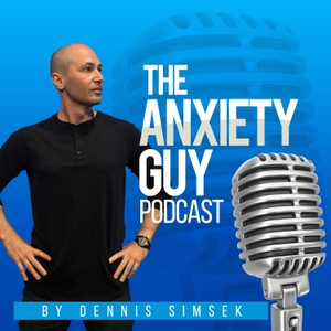 The Anxiety Guy Podcast by Dennis Simsek