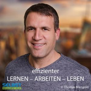 Effizienter Lernen - Arbeiten - Leben! Der Selbstmanagement und Zeitmanagement Podcast! by Thomas Mangold