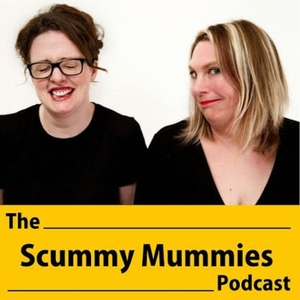 The Scummy Mummies Podcast by Ellie Gibson and Helen Thorn