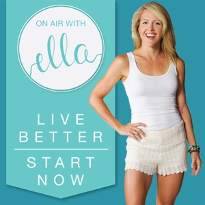 On Air with Ella by Your best self is within reach - join us! Confidence | Motivation | Personal Development | Wellness | Fitness | Real Food Nutrition