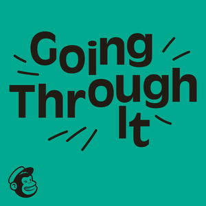 Going Through It by Mailchimp