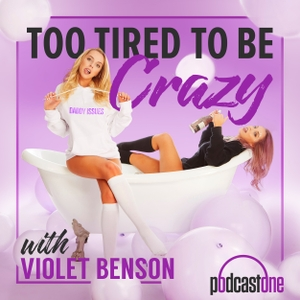 Too Tired To Be Crazy with Violet Benson by PodcastOne