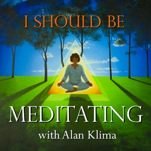 I Should Be Meditating with Alan Klima: Guided Mindfulness Meditation and Discussion by Meditation and mindfulness daily practice to remain interested in, and remember, being present in every day life and living