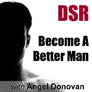DSR: Become a Better Man by Mastering Dating, Sex and Relationships (formerly Dating Skills Podcast) by Angel Donovan talks with Robert Greene, Geoffrey Miller, Mark Manson, Adam Lyons, John Gray, Robert Glover, David Wygant, Zan Perrion, Paul Janka and more on dating advice, sex and relationships, pickup artists, seduction and becoming a better man