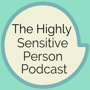 The Highly Sensitive Person Podcast by Kelly O