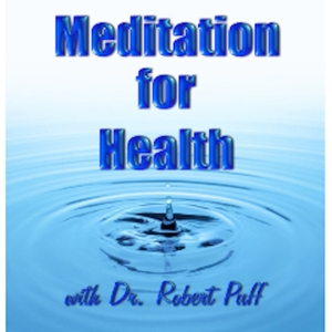 The Meditation for Health Podcast by Dr. Robert Puff