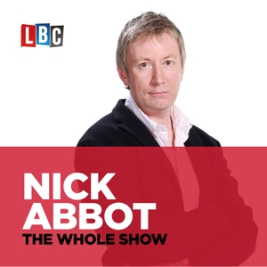 Nick Abbot - The Whole Show by LBC Podcasting