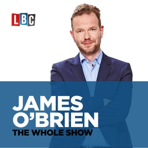 James O'Brien - The Whole Show by LBC Podcasting
