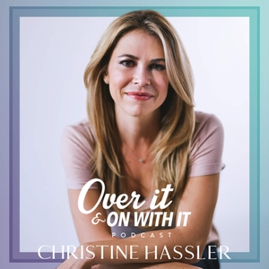 Over It And On With It by Christine Hassler