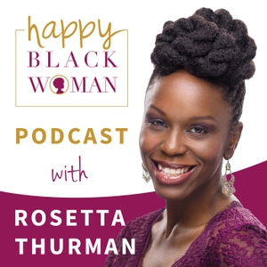 Happy Black Woman Podcast with Rosetta Thurman by Rosetta Thurman