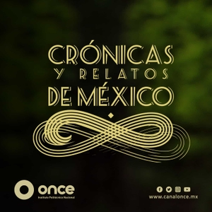 Crónicas Y Relatos De México by CANAL ONCE