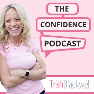 The Confidence Podcast by Trish Blackwell