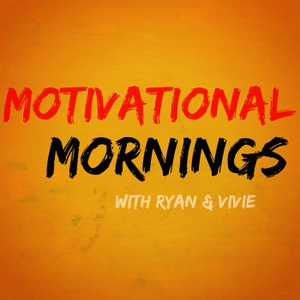 Motivational Mornings by Ryan & Vivie