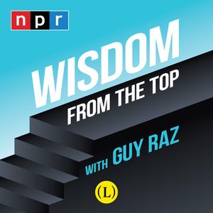 Wisdom From The Top with Guy Raz by NPR