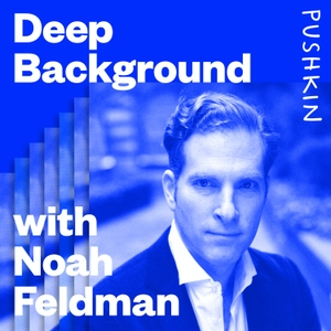 Deep Background with Noah Feldman by Pushkin Industries