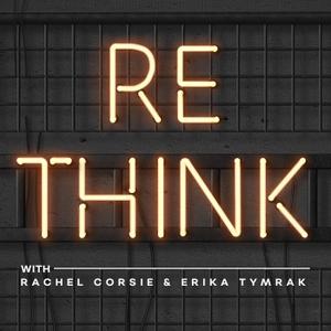 REthink with Rachel and Erika by Rachel Corsie