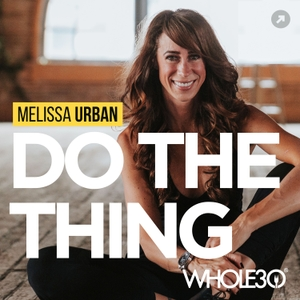 Do The Thing, with Whole30's Melissa Urban by Melissa Urban