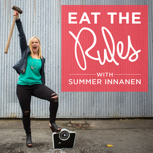 Eat the Rules with Summer Innanen by Summer Innanen
