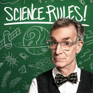 Science Rules! with Bill Nye by Stitcher & Bill Nye