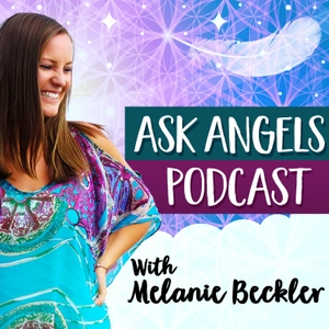 Ask Angels Podcast with Melanie Beckler by Melanie Beckler